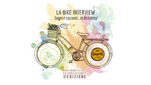 Sogni e racconti…in bicicletta! La bike interview al Napoli Bike Festival!